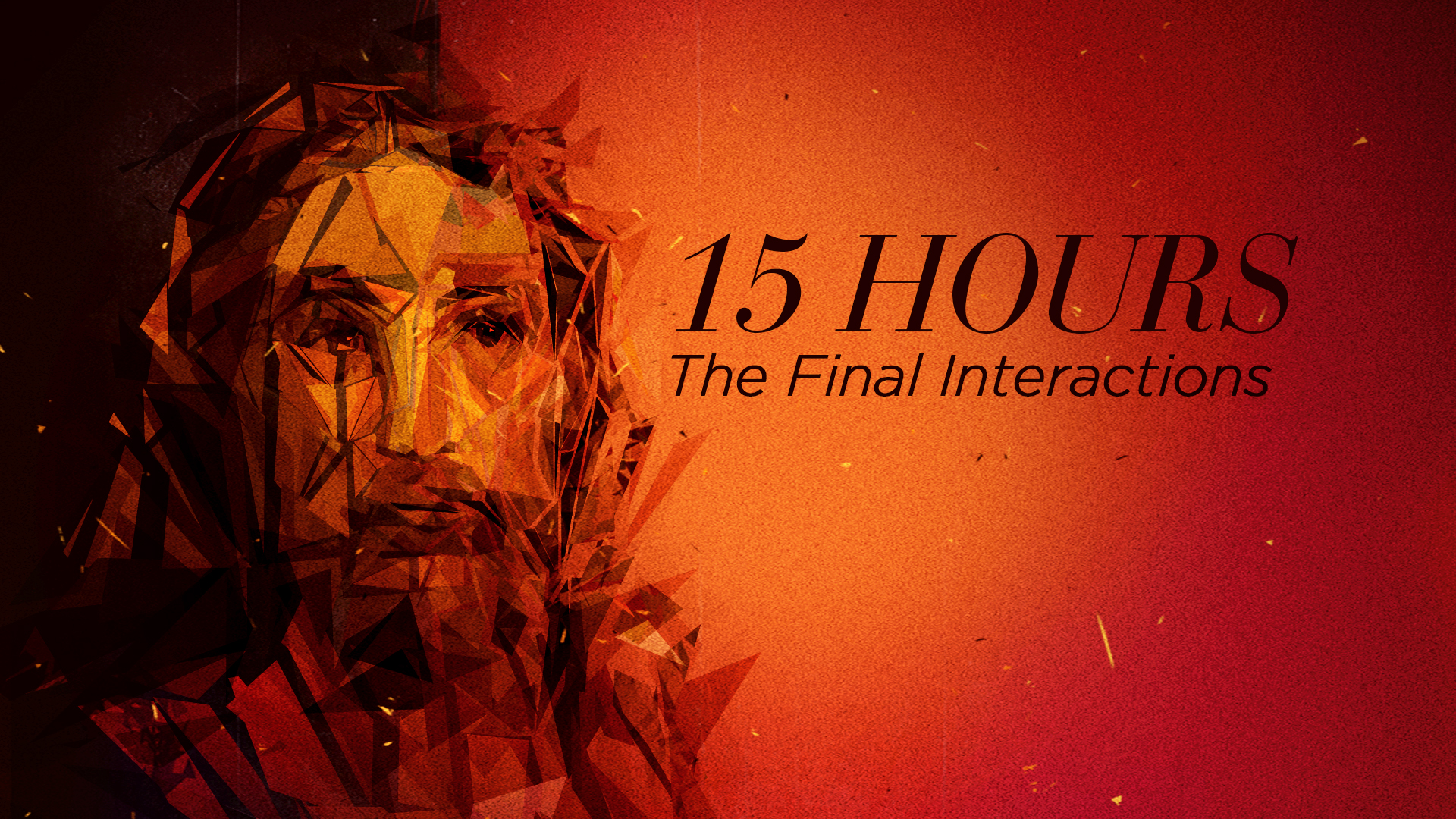 15 Hours: The Final Interactions