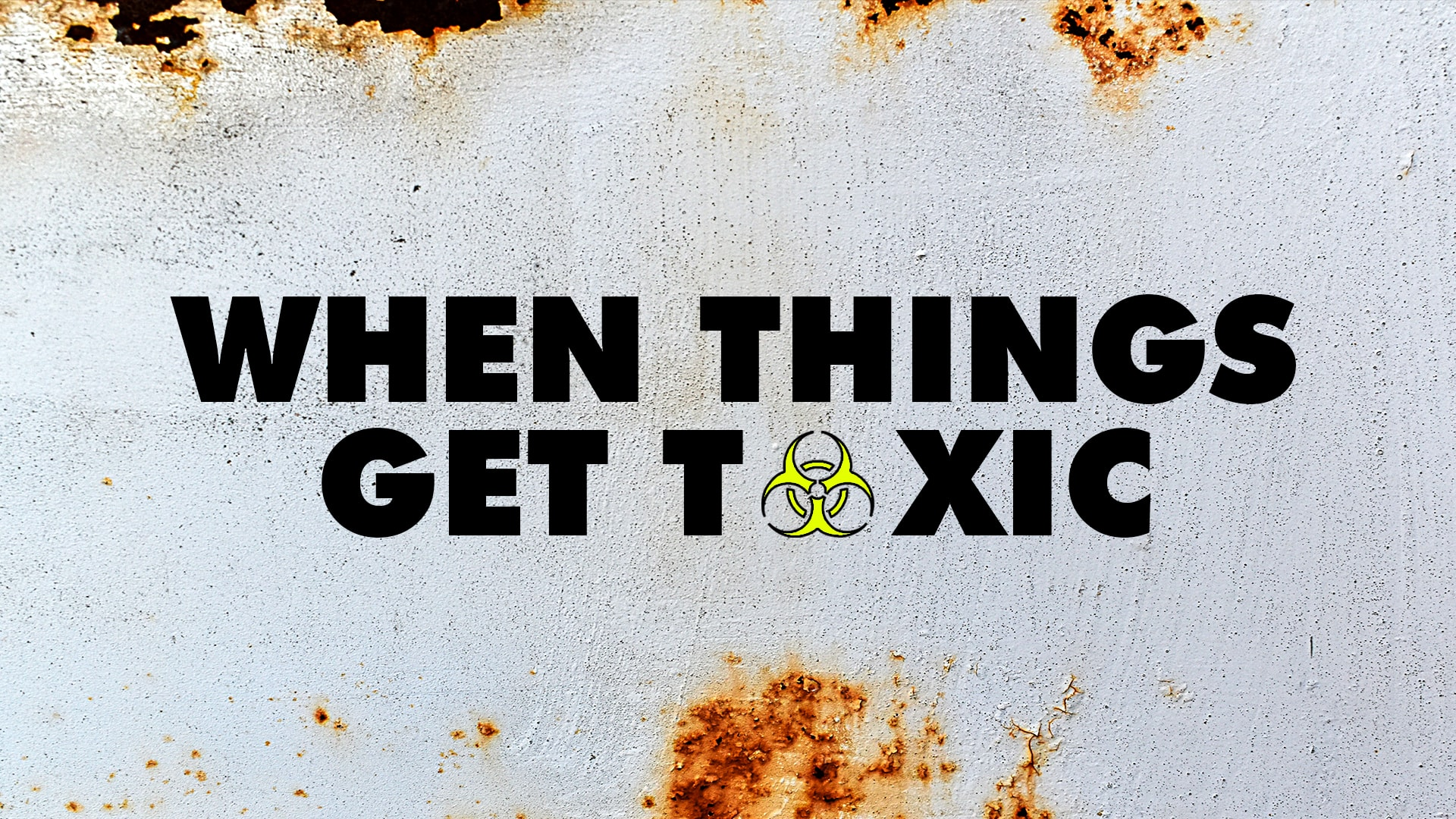 When Things Get Toxic